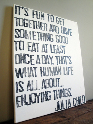 Julia Child Quote on Canvas - It's Fun to Get Together - 16x20. $35.00 ...