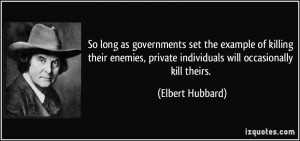 So long as governments set the example of killing their enemies ...