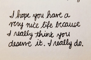 Nice Life Because You Deserve It: Quote About I Hope You Have A Nice ...