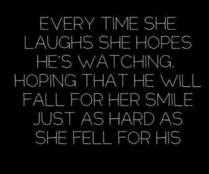 ... he will fall for her smile just as hard as she fell for his love quote