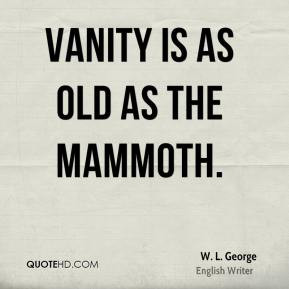 Vanity is as old as the mammoth.