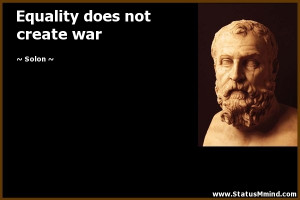 Equality does not create war - Solon Quotes - StatusMind.com