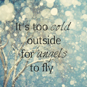 BB Code for forums: [url=http://www.quotes99.com/its-too-cold-outside ...