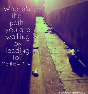 Narrow path or broad way?Narrow Paths, Bible Verses