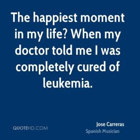 Jose Carreras - The happiest moment in my life? When my doctor told me ...