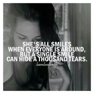 ... when everyone is around, but a single smile can hide a thousand tears