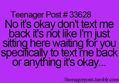 Teenager Post #33628 ~ No it's okay don't text me back. It's not like ...