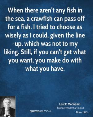 lech-walesa-quote-when-there-arent-any-fish-in-the-sea-a-crawfish-can ...