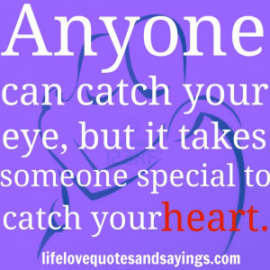 ... Can Catch Your Eye But It Takes Someone Special To Stole Your Heart