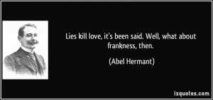 Lies kill love, it's been said. Well, what about frankness, then ...