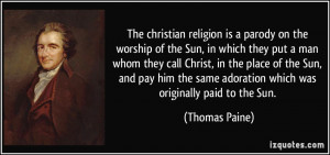 The christian religion is a parody on the worship of the Sun, in which ...
