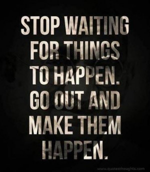 Nice motivational inspirational quotes thoughts stop waiting great ...