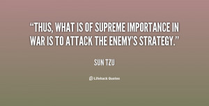 ... is of supreme importance in war is to attack the enemy's strategy