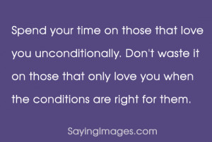 Spend Your Time On Those That Love You Unconditionally: Quote About ...