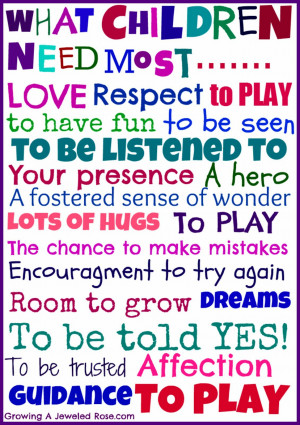 What Children Need Most Love Respect To Play To Have Fun To Be Seen