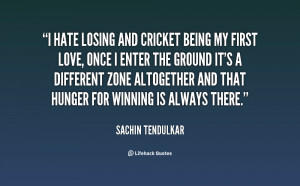 File Name : quote-Sachin-Tendulkar-i-hate-losing-and-cricket-being-my ...