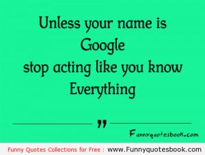 Unless your name is Google – Funny Quotes