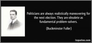 Politicians are always realistically maneuvering for the next election ...