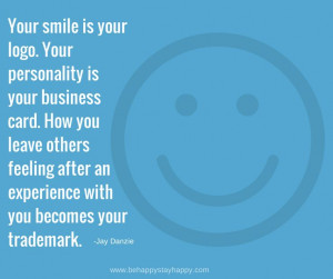 Your smile is your logo. Your personality is your business card. How ...