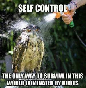 Self control....lol!