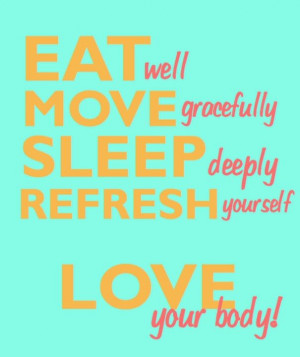 ... well, Move gracefully, Sleep deeply, Refresh yourself, Love your body