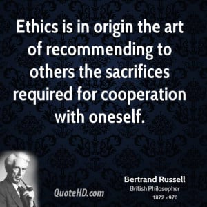 Ethics is in origin the art of recommending to others the sacrifices ...