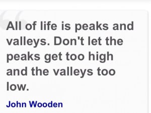 is peaks and valleys don t let the peaks get too high and the valleys ...