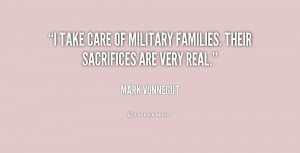 take care of military families. Their sacrifices are very real ...