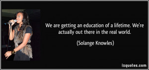 We are getting an education of a lifetime. We're actually out there in ...