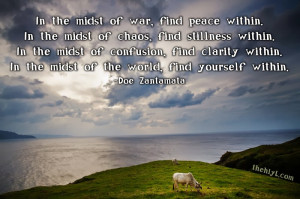 war, find peace within. In the midst of chaos, find stillness within ...