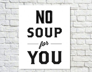 ... Nazi, Prints Seinfeld, Seinfeld Quotes, Typography Prints, Quotes Soup