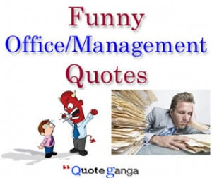 Hilarious Office/Management Quotations - QuoteGanga