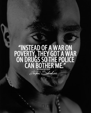 Instead of a war on poverty,they got a war on drugs so the police can ...