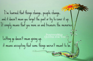 ve learned that things change, people change
