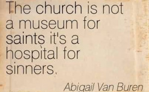 Good Church Quote By Abigail Van Buren~The church is not a museum for ...