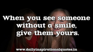 ... You See Someone Without a Smile,Give Them Yours ~ Inspirational Quote