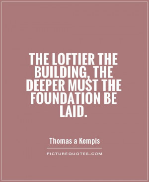 ... Quotes Building Quotes Foundation Quotes Thomas A Kempis Quotes