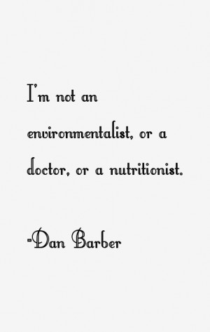"""not an environmentalist, or a doctor, or a nutritionist."""""""