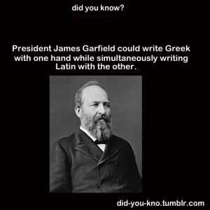INTELLIGENT: President James Garfield (in 1881) could write Greek with ...