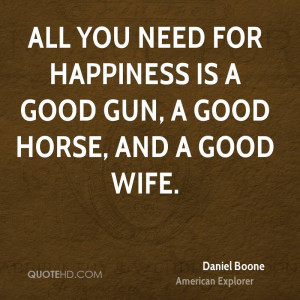 ... you need for happiness is a good gun, a good horse, and a good wife