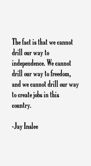 The fact is that we cannot drill our way to independence We cannot