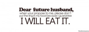 Dear Future Husband When You Propose To Me Please Don't Put The Ring ...