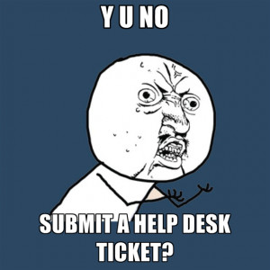 Help Desk Funny Y u no submit a help desk