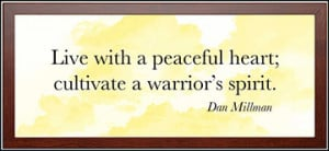 ... with a peaceful heart; cultivate a warrior's spirit.