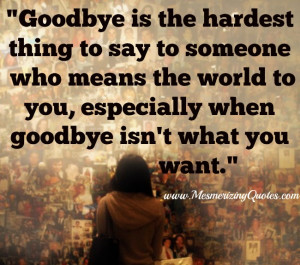 Goodbye is the hardest thing to say to someone who means the world to ...