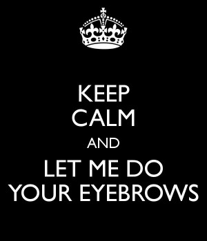 Keep Calm and let me do your eyebrows