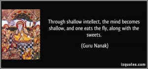 Through shallow intellect, the mind becomes shallow, and one eats the ...
