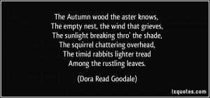 The Autumn wood the aster knows, The empty nest, the wind that grieves ...