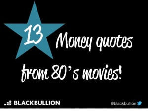 13 money quotes from 80's movies...