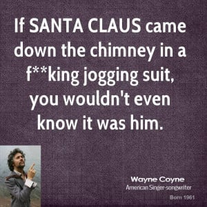 If SANTA CLAUS came down the chimney in a f**king jogging suit, you ...